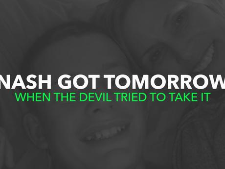 Nash Got Tomorrow When the Devil Tried to Take It