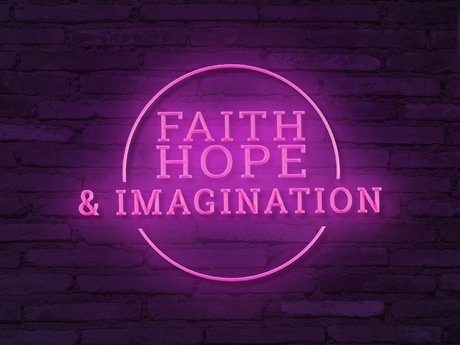 You've got to have faith and hope started by an imagination!