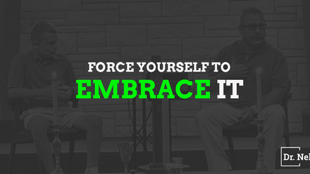 Force Yourself To Embrace It