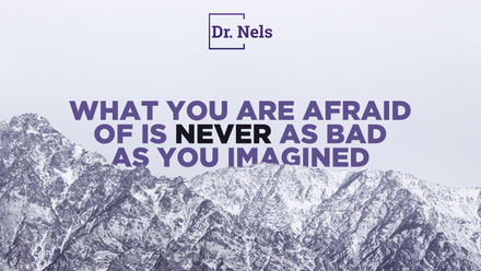 What you are afraid of is never as bad as you imagined!