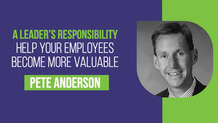 A leader's responsibility – Help your employees become more valuable