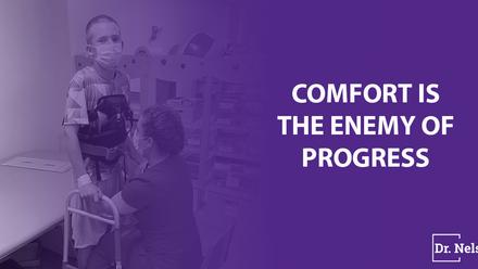 Comfort Is The Enemy Of Progress