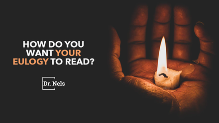 How Do You Want Your Eulogy To Read?