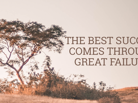The Best Success Comes Through Great Failure