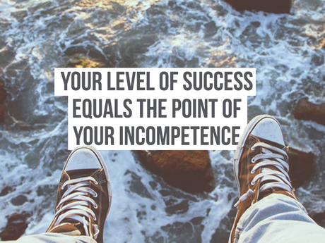 Your Level of Success Equals Your Point of Incompetence