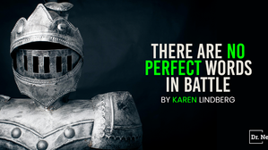 There are no perfect words in battle