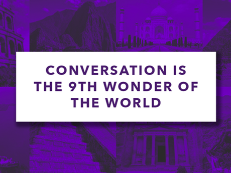 Conversation is the 9th wonder of the world