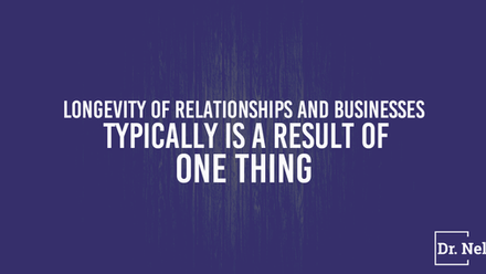 Longevity of Relationships and Businesses Typically is a Result of One Thing