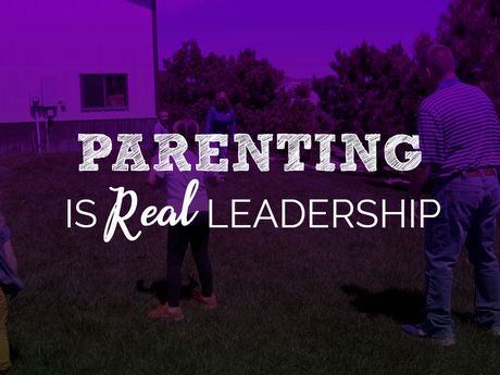 Parenting is Real Leadership