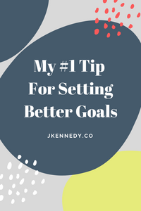 My #1 tip for setting better goals