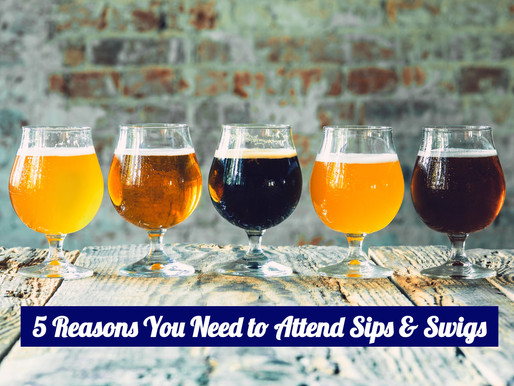 5 Reasons You Need to Attend Sips & Swigs