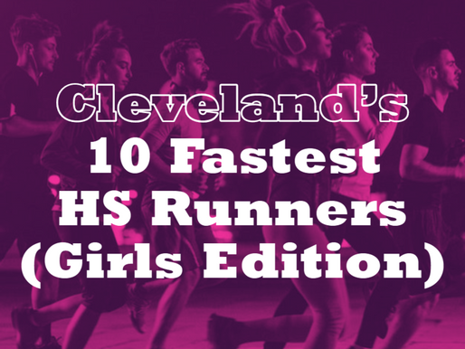 10 Fastest HS Runners in Cleveland (Girls Edition)