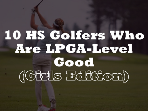 10 HS Golfers We Might Be Watching on the LPGA Tour Someday (Girls Edition)