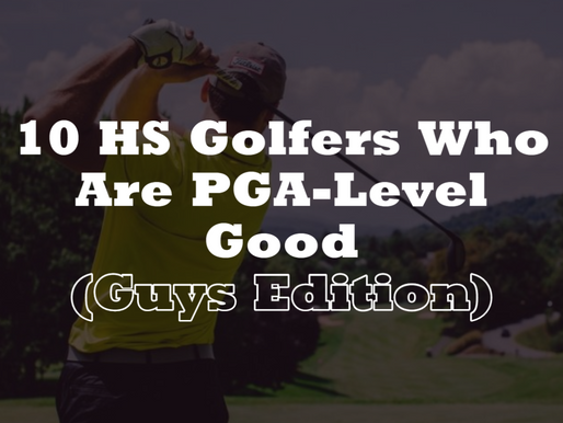 10 HS Golfers We Might Be Watching on the PGA Tour Someday (Guys Edition)