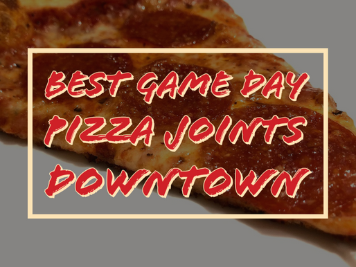 Best Game Day Pizza Joints Downtown