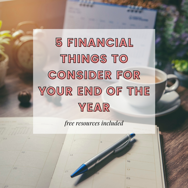 5 Financial Things to Consider for Your End of the Year + Free Resources Included