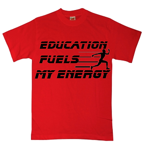 Education Fuels My Energy (Tee-Shirts)