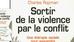 SORTIR DE LA VIOLENCE PAR LE CONFLIT