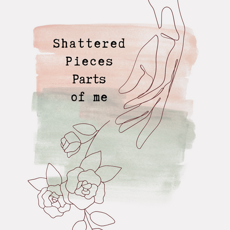 Shattered, Pieces, Parts of me