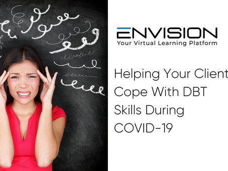 Helping Your Clients Cope With DBT Skills During COVID-19