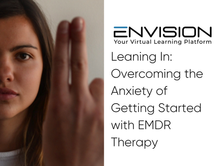 Leaning In: Overcoming the Anxiety of Getting Started with EMDR Therapy