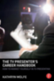 The TV Presenter's Career Handbook Kathryn Wolfe Routledge Focal Press Kathryn Wolfe.jpg