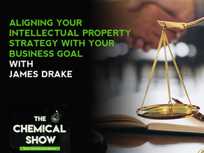 Aligning Your Intellectual Property Strategy With Your Business Goal With James Drake