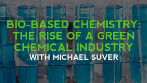 Bio-Based Chemistry: The Rise Of A Green Chemical Industry With Michael Suver