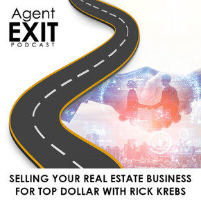 Selling Your Real Estate Business For Top Dollar With Rick Krebs