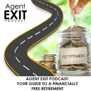 Agent Exit Podcast: Your Guide To A Financially Free Retirement