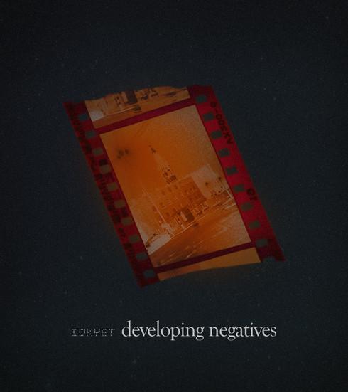 IDKYET - Developing Negatives Single Art