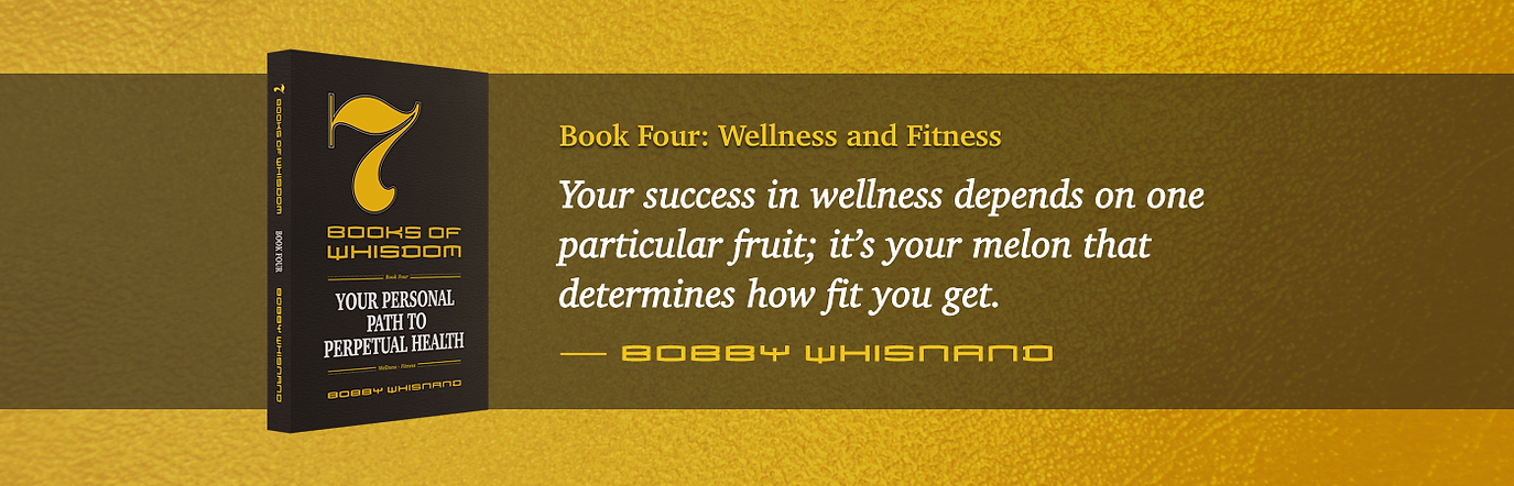 7 Books of Whisdom by Bobby Whisnand, Book Four: Wellness and Fitness
