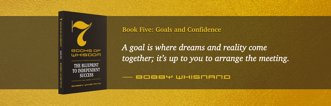 7 Books of Whisdom by Bobby Whisnand, Book Five: Goals and Confidence