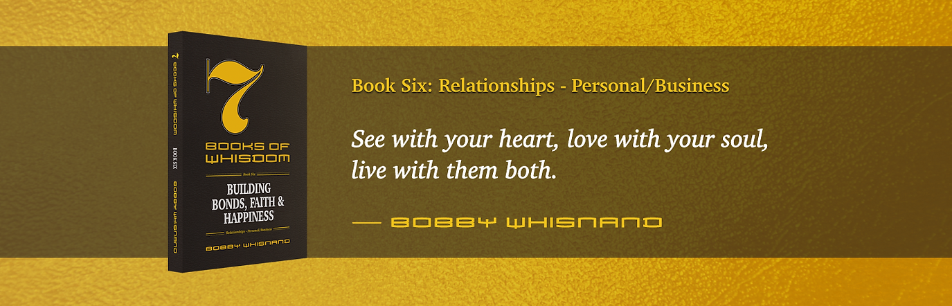 7 Books of Whisdom by Bobby Whisnand, Book Six: Relationships - Personal/Business