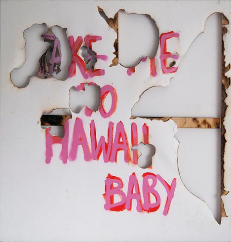 Take Me to Hawaii Baby, 50x50cm, acrylic on canvas