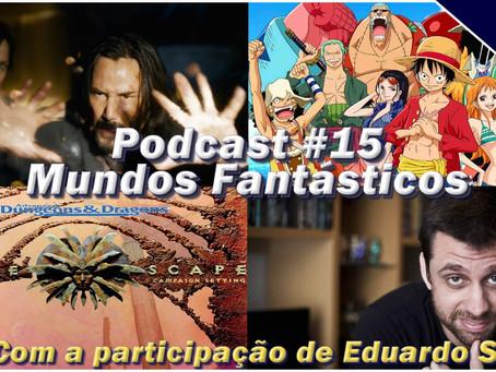 Episódio #15 - Mundos Fantásticos - Com participação de Eduardo Spohr!