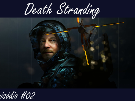 Episódio #02 - Death Stranding