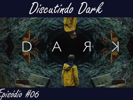 Episódio #06 - Discutindo Dark