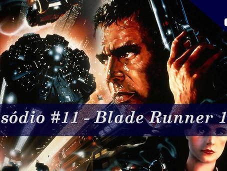 Episódio #11 - Blade Runner