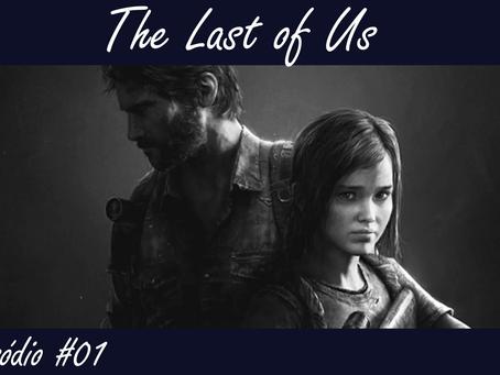 Episódio #01 - The Last of Us
