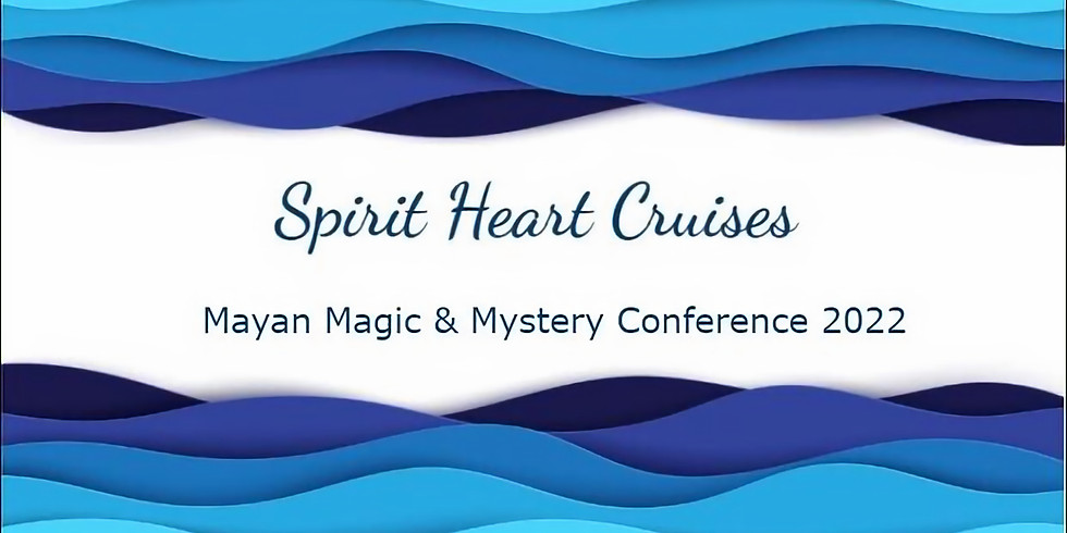 2022 Spirit Heart Cruise Mayan Magic & Mystery Conference