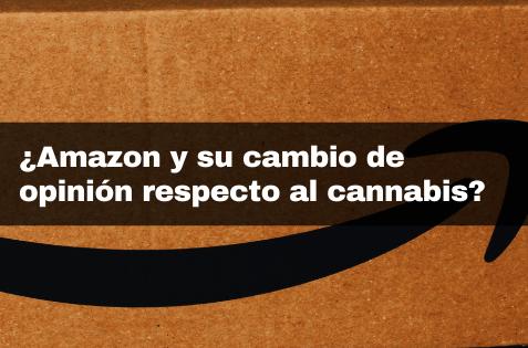 ¿Amazon y su cambio de opinión respecto al cannabis?