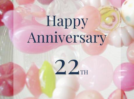 Happy Anniversary! 22th 有難うございます