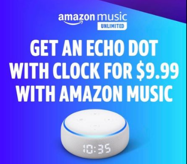Amazon |  Get an Echo Dot with Clock for $9.99 with Amazon Music Unlimited Subscription