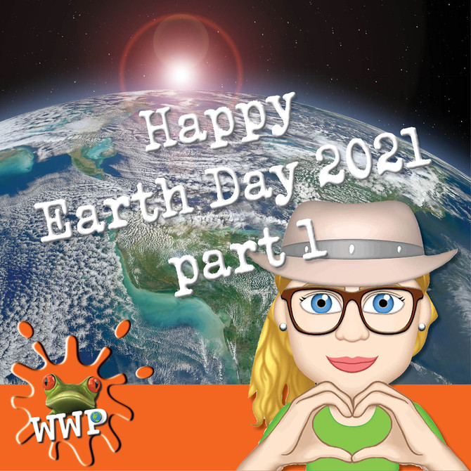 Nature Just Got Real: Happy Earth Day 2021 Part 1