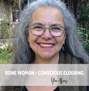 M Bone Woman - Conscious Eldering - Yia