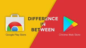 Chrome Web Store vs  Google Play Store