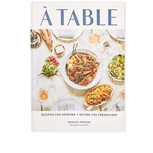 A Table: Recipes for Cooking and Eating the French Way