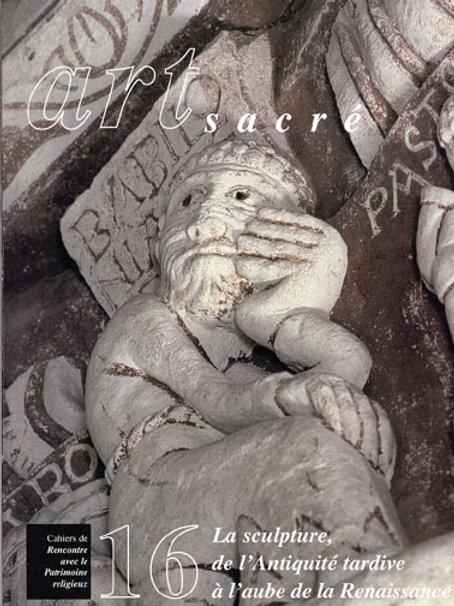 La sculpture : de l'Antiquité tardive à l'aube de la Renaissance (Art Sacré 16)