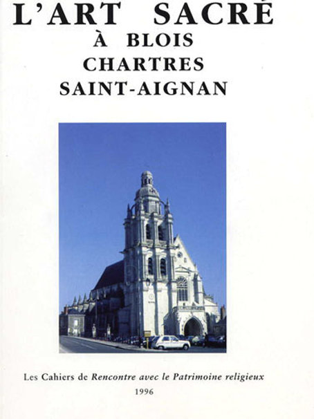 Blois, Chartres, Saint-Aignan (Art Sacré vol. 4)
